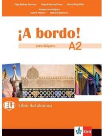 A bordo! Para Bulgaria. Libro del alumno- A2- Учебник по испански език за 8. клас интензивно и 8.-9. клас разширено обучение