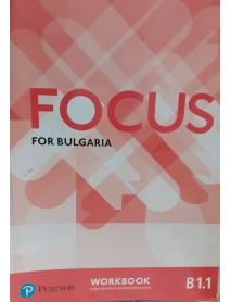 Focus for Bulgaria workbook -  Учебна тетрадка по английски език ниво B1.1.