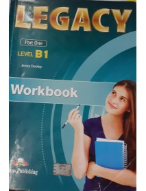Legacy - Part one-ниво B1 workbook. Учебна тетрадка за първи чужд език в 9 и 10 клас по учебен план с интензивно изучаване на английски език и за пурви чужд език в 10,11 и 12 клас по учебен план с разширено изучаване на английски език.