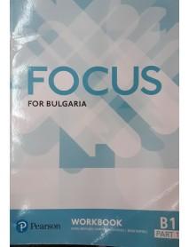 Focus for Bulgaria  workbook -  Учебна тетрадка по английски език ниво B1 part 1.
